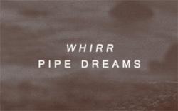 WHIRR / Pipe dreams_d0246877_4192380.jpg