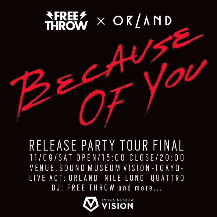 11/09 (SAT) 「ORLAND × FREE THROW 『Because Of You』 Release Party!」@ 渋谷 VISION _e0153779_9215536.jpg