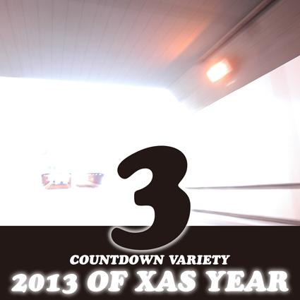 カウントダウン・バラエティ/2013 OF XAS YEAR【3】_f0203027_22144824.jpg
