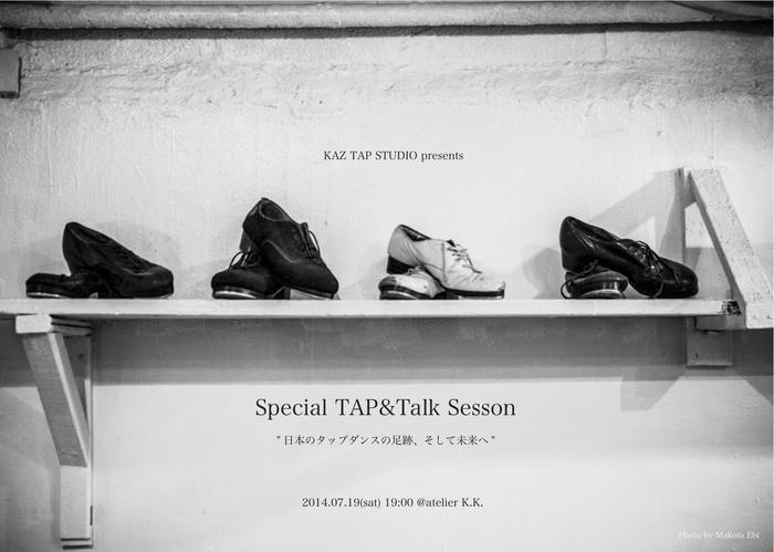 "KAZ TAP STUDIO presents Special TAP&Talk Sesson \""日本のタップダンスの足跡、そして未来へ\""_f0137346_1446178.jpg"
