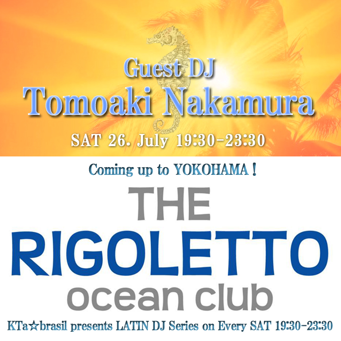 毎週土曜▶19:30〜 LATIN☆DJ Series♬ THE RIGOLETTO OCEAN CLUB横浜☆7・26は@TomoakiNakamura 登場♬_b0032617_1817153.jpg