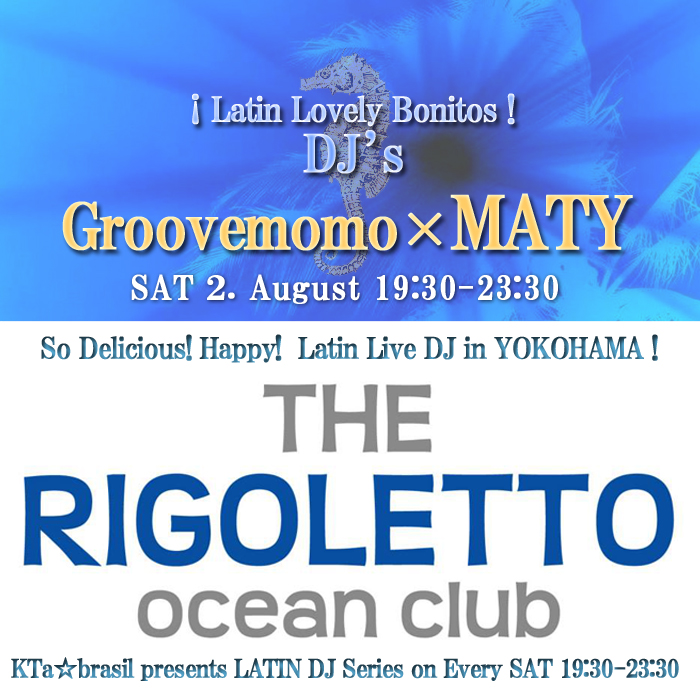 毎週土曜▶19:30〜 LATIN☆DJ Series♬ THE RIGOLETTO OCEAN CLUB横浜☆7・26は@TomoakiNakamura 登場♬_b0032617_21173371.jpg