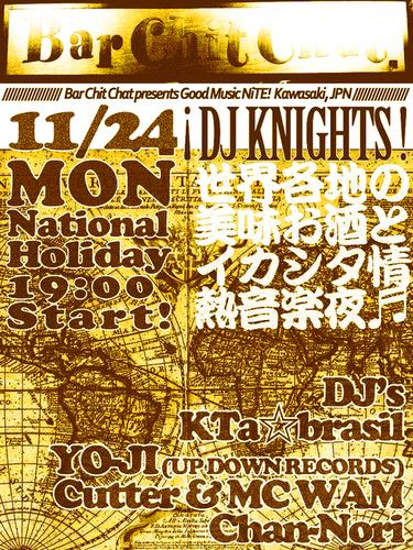 11/24◉(祝月)19:00- ¡WORLD WIDE DJ KNIGHTS! @BarChitChat _b0032617_1517483.jpg