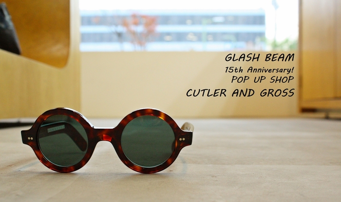 「CUTLER AND GROSS  from GB 15th Anniversary! POP UP SHOP」_f0208675_1923341.jpg