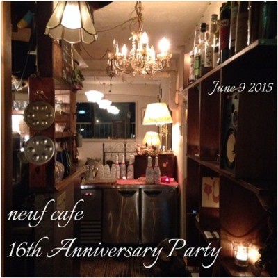 ■neuf cafe 16周年PARTY■_b0189667_21151376.jpg