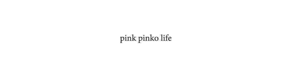 pink pinko life