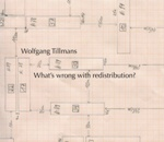 Wolfgang Tillmans: What\'s Wrong With Redistribution?_c0214605_16533429.jpg