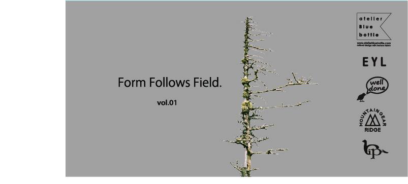 Form Follows Field vol.01_f0251840_14500530.jpg