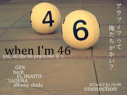 06/03(金)When I\'m 46 〜アラフィフって、オレたちがかい?_c0099300_2310178.jpg
