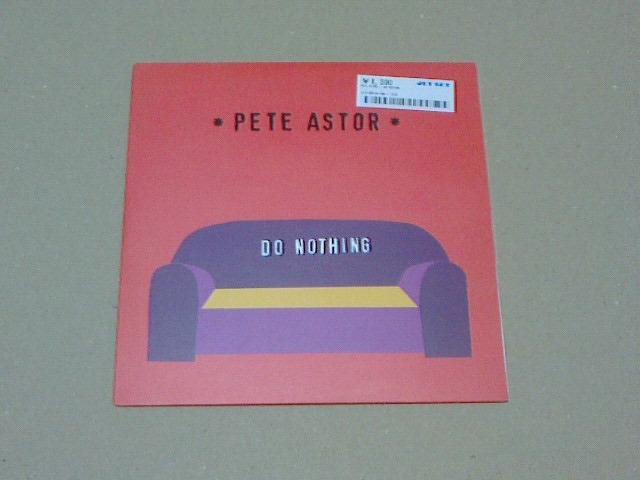 昨日到着レコ 〜 Do Nothing / Pete Astor_c0104445_14471647.jpg