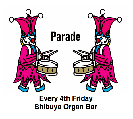 3/24 (FRI) 「Parade」 @渋谷 Organ Bar_e0153779_22593772.png