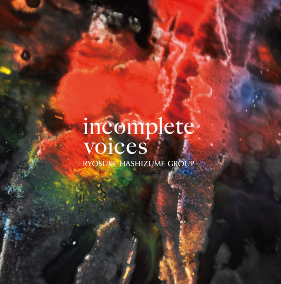 incomplete voices/RYOSUKE HASHIZUME GROUP_c0080172_17264424.png