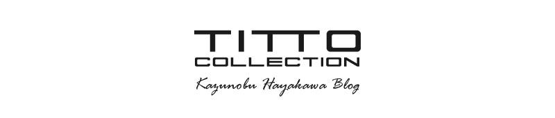 TITTO COLLECTION Kazunobu Hayakawa BLOG