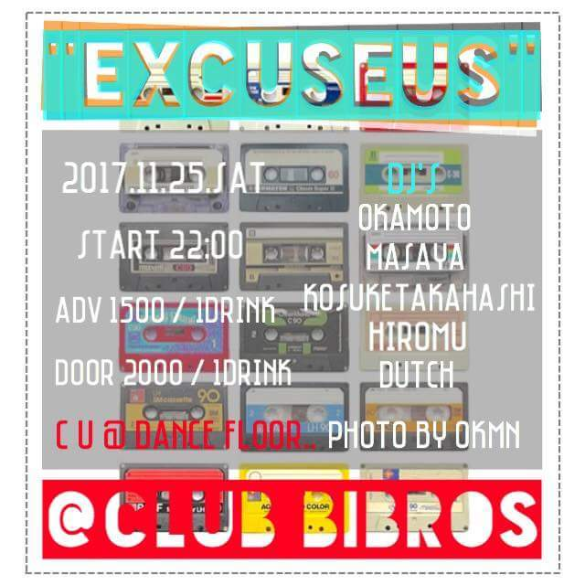2017.11.25.SAT│- EXCUSEUS - Vol.15 @clubBIBROS_f0148146_16552579.jpg