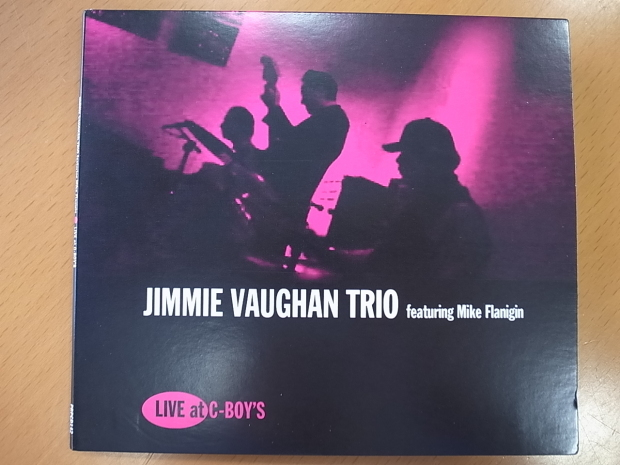 JIMMIE VAUGHAN TRIO featuring Mike Flanigin /Live at C-BOY\'S ジミー・ヴォーン トリオ/ライブ・アット・C-ボーイズ_f0197703_16083345.jpg