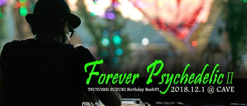 12/1 FOREVER PSYCHEDELICⅡ - TSUYOSHI SUZUKI 6hrs set & Birthday bash! - @Koenji Cave _c0311698_16285416.jpg
