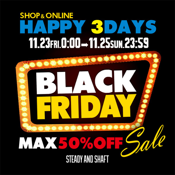 【NEWS】3日間限定ゲリライベント!『BLACK FRIDAY』最大50%OFFセール!!_a0076701_19461369.jpg