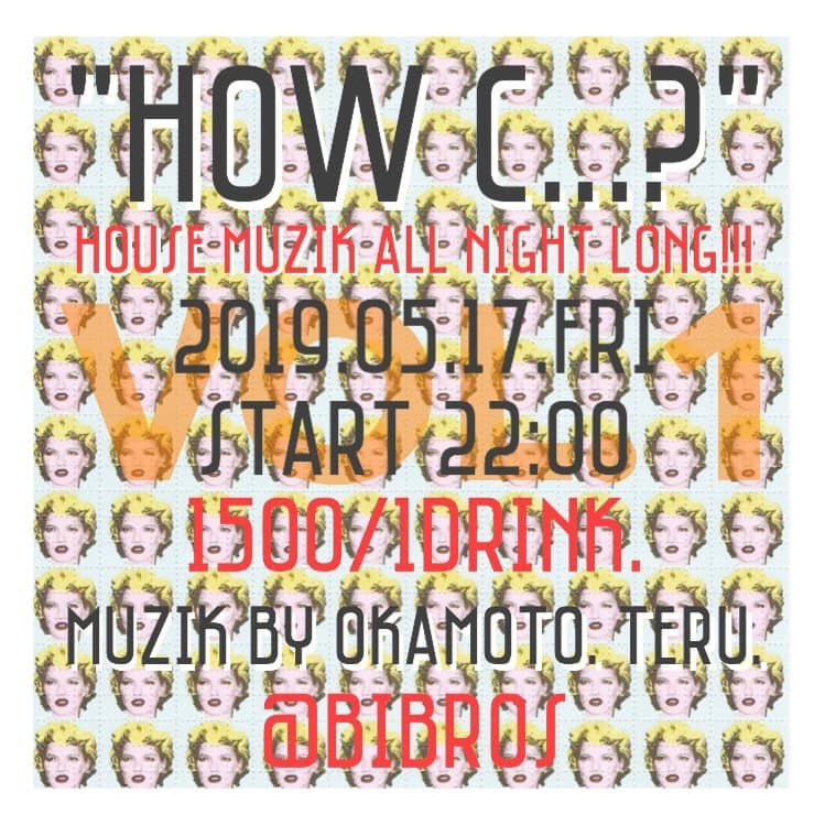 2019.05.17.FRI|- HOW C...? - @club BIBROS_f0148146_04041555.jpeg