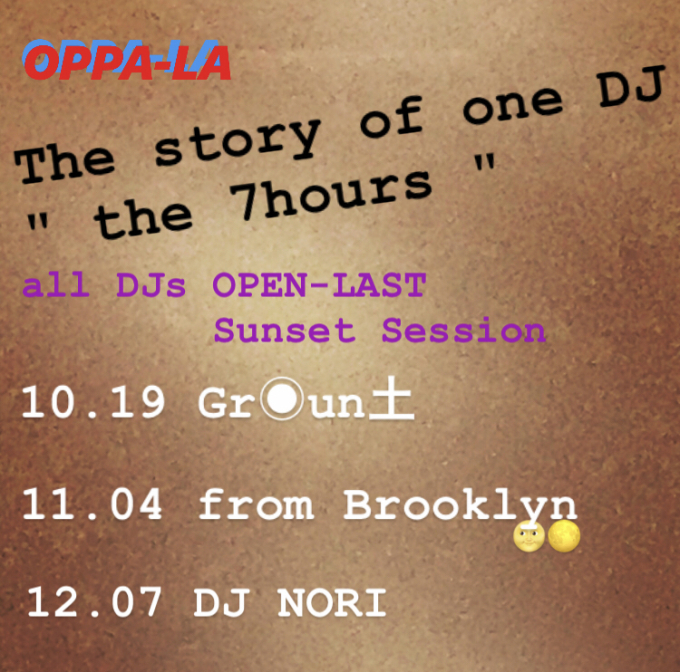 """ the 7hours \"" Sunset Session  10.19 DJ Gr○un土  11.04 from Brooklyn🌝🌕  12.07 DJ NORI_d0106911_01480261.jpg"