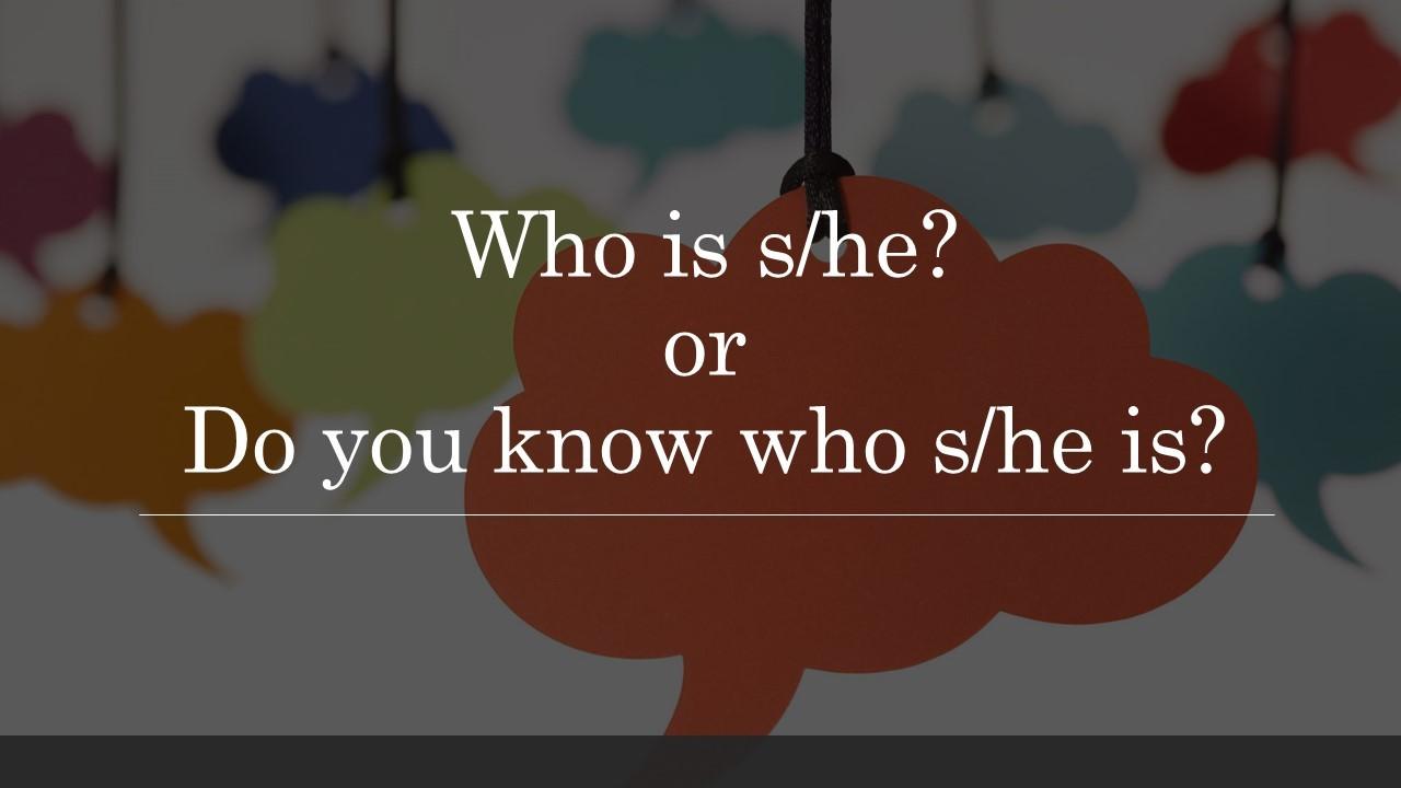 Who is s/he?   Do yo know who s/he is? どちらで尋ねるべき?_b0399290_07533793.jpg