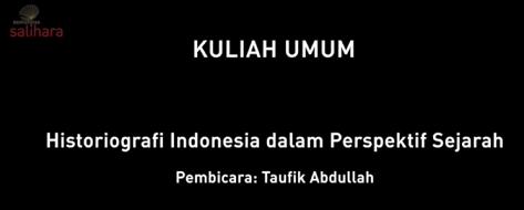 映像:公開講義 Historiografi Indonesia Dalam Perspektif Sejarah(講師:Taufik Abdullah)インドネシアの歴史_a0054926_19380680.jpg
