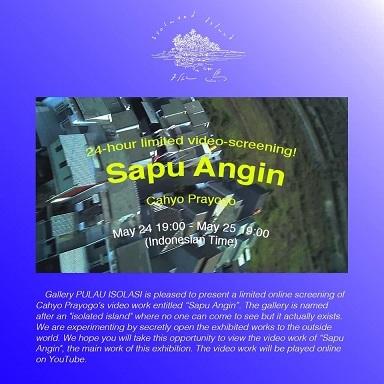 映像作品:インドネシアのチャヨ・プラヨゴ「SAPU ANGIN」@ギャラリー Pulau Isolasi(孤島) 5/24 - 5/25 24時間限定上映_a0054926_20164152.jpg
