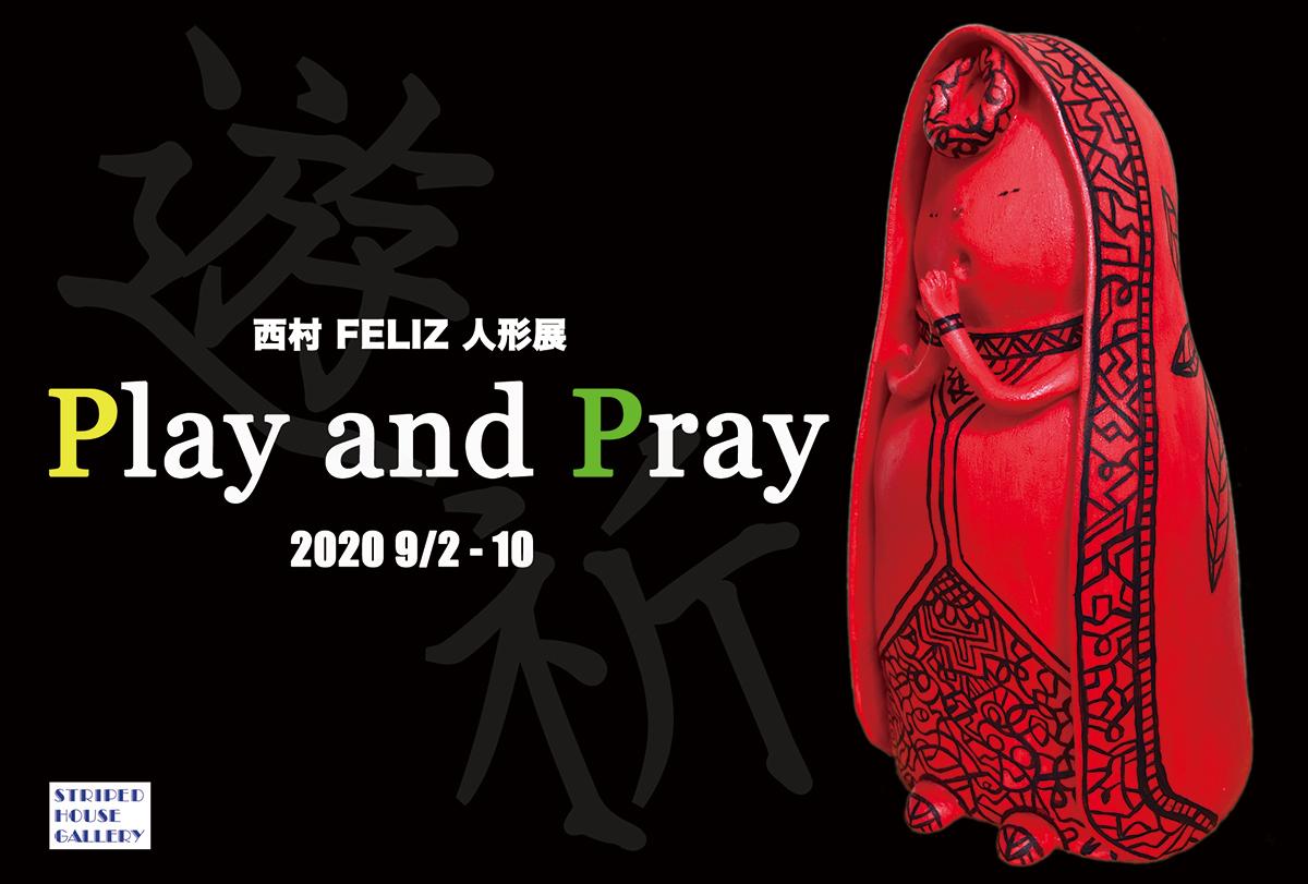 西村FELIZ個展 「Play & Pray」_d0155782_09131254.jpg