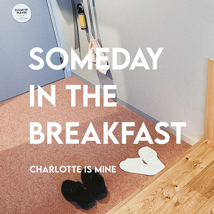 CHARLOTTE IS MINE / SOMEDAY IN THE BREAKFAST / CD(FLAKES-239) / 2020.12.2 Release_a0087389_19433958.jpg